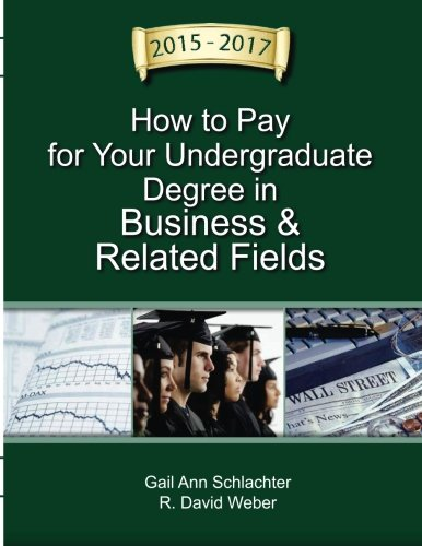 How to Pay for Your Undergraduate Degree in Business & Related Fields, 2015-2017 (How to Pay for Your Degree in Business and Related Fields)