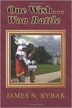 One Wish . . . Won Battle by James N. Rybak (2009-02-26)