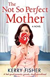 The Not So Perfect Mother: A feel good romantic comedy about parenthood by  Kerry Fisher in stock, buy online here