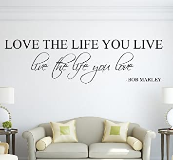Love The Life You Live Live The Life You Love Bob Marley Wall Decal Quote  Art Part 65