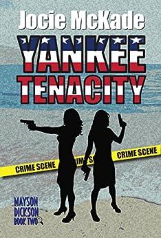Yankee Tenacity (Mayson-Dickson Mystery Series Book 2) by [McKade, Jocie]