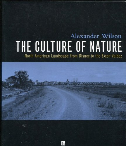 The Culture of Nature: North American Landscape from Disney to the Exxon Valdez