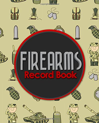 Firearms Record Book: Acquisition And Disposition Record Book, Personal Firearms Record Book, Firearms Inventory Book, Gun Ownership, Cute Army Cover (Volume 80)