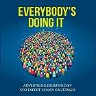 Everybody's Doing It: Advertising Redefined by SEO Expert Kellen Kautzman Hörbuch von Kellen Kautzman Gesprochen von: Kellen Kautzman