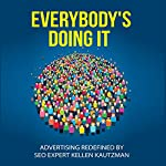 Everybody's Doing It: Advertising Redefined by SEO Expert Kellen Kautzman | Kellen Kautzman