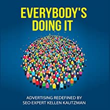 Everybody's Doing It: Advertising Redefined by SEO Expert Kellen Kautzman Audiobook by Kellen Kautzman Narrated by Kellen Kautzman