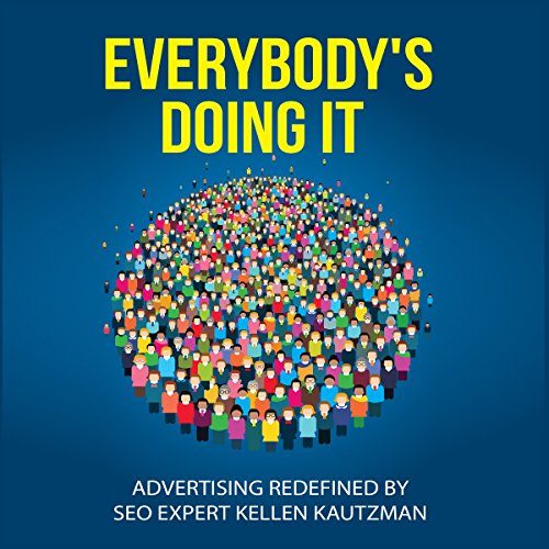 Everybody's Doing It: Advertising Redefined by SEO Expert Kellen Kautzman by Send It Rising Internet Marketing