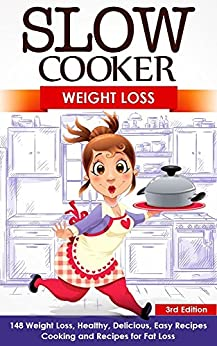 Slow Cooker: Weight Loss: 148 Weight Loss, Healthy, Delicious, Easy Recipes: Cooking and Recipes for Fat Loss (Meals For Your Crock Pot, Your Crock Pot, ... Slow Cooker, Body Fat, Low Carb H Book 3) by [Brooks, Arianna]