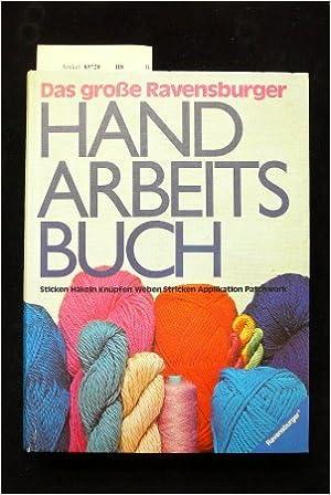 Das Große Ravensburger Handarbeitsbuch Stricken Häkeln Knüpfen