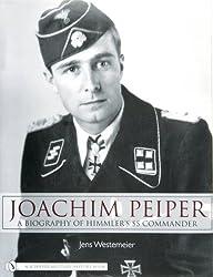 Joachim Peiper: A New Biography of Himmler's SS Commander