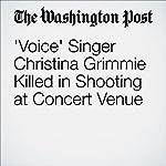 'Voice' Singer Christina Grimmie Killed in Shooting at Concert Venue   Susan Hogan,Sarah Larimer