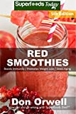 Red Smoothies: Over 75 Blender Recipes, weight loss naturally, green smoothies for weight loss,detox smoothie recipes, sugar detox,detox cleanse juice,detox ... - detox smoothie recipes Book 245)