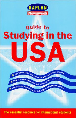 Kaplan Guide to Studying in the USA: What International Students and Their Families Need to Know