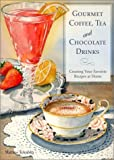 img - for Gourmet Coffee, Tea and Chocolate Drinks: Creating Your Favorite Recipes at Home book / textbook / text book