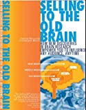 Selling to the Old Brain : How New Discoveries in Brain Research Empower You to Influence Any Audience, Any Time, Renvoise, Patrick and Morin, Christophe, 0974348201
