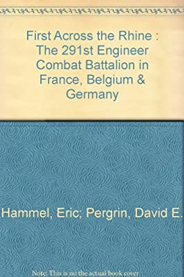 First Across the Rhine: The 291st Engineer Combat Battalion in France, Belgium, and Germany.