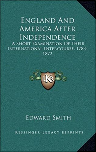 England and America After Independence: A Short Examination of Their International Intercourse, 1783-1872