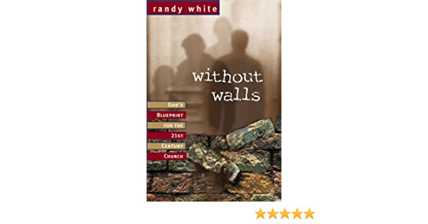 Without walls gods blueprint for the 21st century church randy without walls gods blueprint for the 21st century church randy white 9780884195641 amazon books malvernweather Images