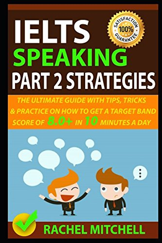 Speaking Part (IELTS Speaking Part 2 Strategies: The Ultimate Guide With Tips, Tricks, And Practice On How To Get A Target Band Score Of 8.0+ In 10 Minutes A Day)