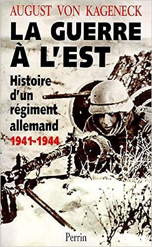 La guerre à lEst - Histoire dun régiment allemand 1941-1944