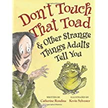 By Catherine Rondina - Don't Touch That Toad and Other Strange Things Adults Tell You
