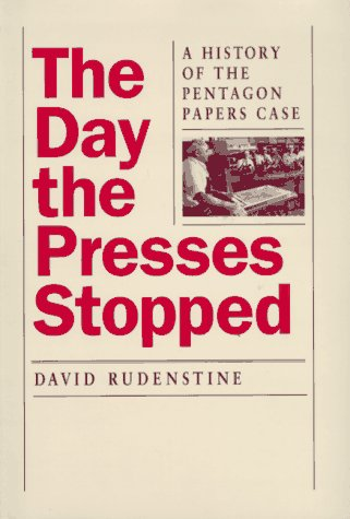 The Day the Presses Stopped: A History of the Pentagon Papers Case by University of California Press