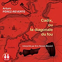 Cadix, ou la diagonale du fou | Livre audio Auteur(s) : Arturo Pérez-Reverte Narrateur(s) : Éric Herson-Macarel