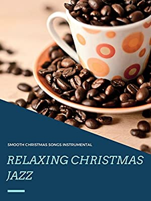 Relaxing Christmas Jazz - Smooth Christmas Songs Instrumental