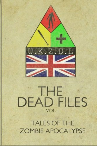 The Dead Files: Vol I: Tales Of A Zombie Apocalypse (Volume 1)