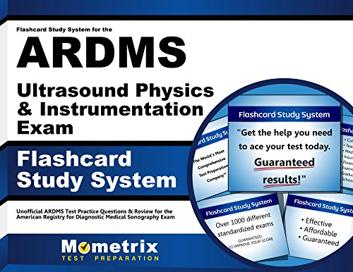 Flashcard Study System for the ARDMS Ultrasound Physics & Instrumentation Exam: Unofficial ARDMS Test Practice Questions & Review for the American ... Diagnostic Medical Sonography Exam (Cards)