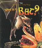 What Is a Bat?, Heather Levigne and Bobbie Kalman, 0865058954