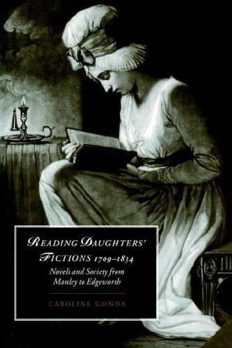 Reading Daughters' Fictions 1709-1834: Novels and Society from Manley to Edgeworth (Cambridge Studies in Romanticism) (Encyclopedia Of Gender And Society Volume 1)