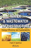 Water and Wastewater Infrastructure, Frank R. Spellman, 1466517859