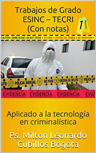 Trabajos de Grado ESINC – TECRI (Con notas): Aplicado a la tecnología en criminalística (Metodología de la investigación científica nº 4) (Spanish Edition) Kindle Edition ASIN: B07ZWD5M7G