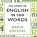 The Story of English in 100 Words Hörbuch von David Crystal Gesprochen von: David Crystal