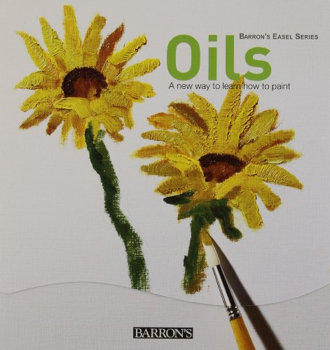 Oils: A New Way To Learn How To Paint (Barron's Easel Series)