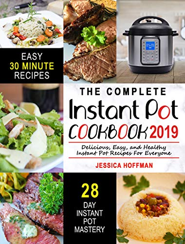 Instant Pot Cookbook 2019: The Complete Instant Pot Cookbook – Delicious, Easy, and Healthy Instant Pot Recipes For Everyone (Electric Pressure Cooker Cookbook) by Jessica Hoffman