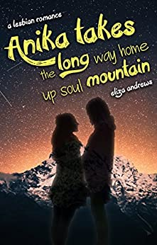 Anika takes the long way home up soul mountain: A lesbian romance (Rosemont Duology Book 2) by [Andrews, Eliza]