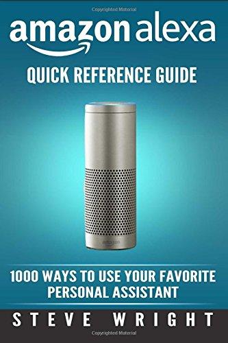 Amazon Alexa: Amazon Alexa: Quick Guía de referencia: 1000maneras de usar tu Asistente Personal...
