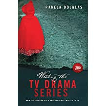Writing the TV Drama Series 3rd edition: How to Succeed as a Professional Writer in TV