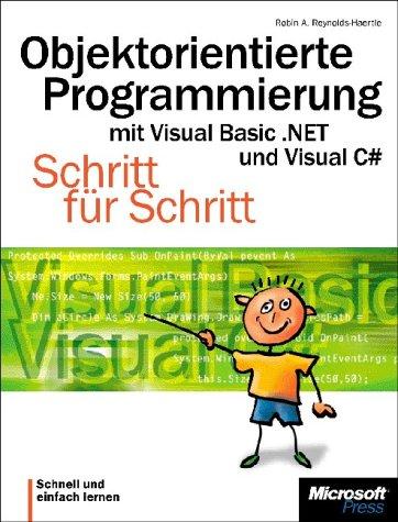 Objektorientierte Programmierung mit Visual Basic .NET und Visual C#. Schritt für Schritt. Taschenbuch – 1. Januar 2002 Robin A. Reynolds-Haertle Microsoft Press Deutschland 386063786X MAK_VRG_9783860637869