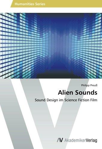 Alien Sounds: Sound Design im Science Fiction Film (German Edition)