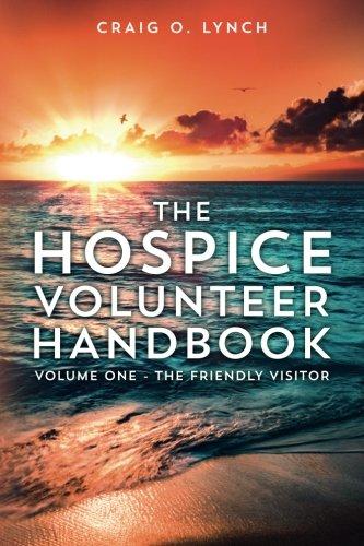 The Hospice Volunteer Handbook: Volume One -  The Friendly Visitor (Volume 1)