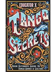 Tango Secrets: Your Ultimate Guide To Tango Dance & Culture