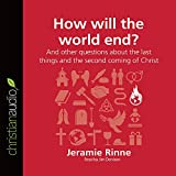 img - for How Will the World End?: And other questions about the last things and the second coming of Christ (Questions Christians Ask) book / textbook / text book