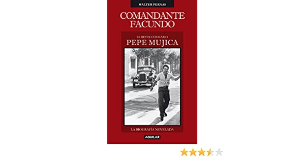 Amazon.com: Comandante Facundo: El revolucionario Pepe Mujica (Spanish Edition) eBook: Walter Pernas: Kindle Store