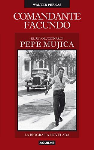 Comandante Facundo: El revolucionario Pepe Mujica (Spanish Edition) by [Pernas, Walter