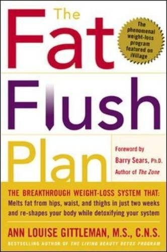 Fat Flush Recipes - By M.S., C.N.S. Anne Louise Gittl Complete Fat Flush Plan Set: Fat Flush Plan, Fat Flush Cookbook, Fat Flush Fitness Plan, Fat Flush F