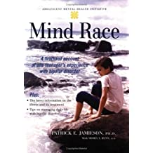 Mind Race: A Firsthand Account of One Teenager's Experience with Bipolar Disorder: A First-Hand Account of One Teenager's Experience with Bipolar Disorder (Adolescent Mental Health Initiative)