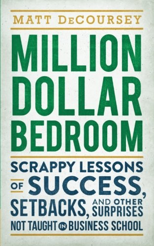 Download Million Dollar Bedroom: Scrappy Lessons of Success, Setbacks, and Other Surprises Not Taught in Business School PDF